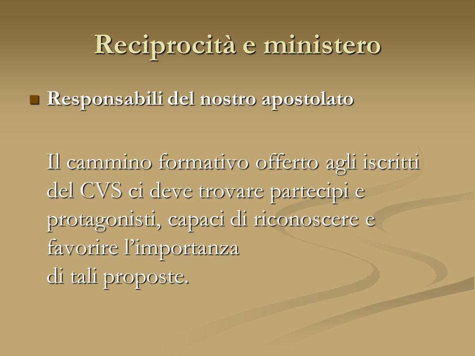 Responsabili del nostro apostolato Il cammino formativo offerto agli iscritti del CVS ci deve trovare partecipi e protagonisti, capaci di riconoscere e favorire l'importanza di tali proposte.