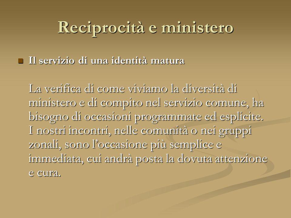 Il servizio di una identità matura La verifica di come viviamo la diversità di ministero e di compito nel servizio comune, ha bisogno di occasioni programmate ed esplicite.
