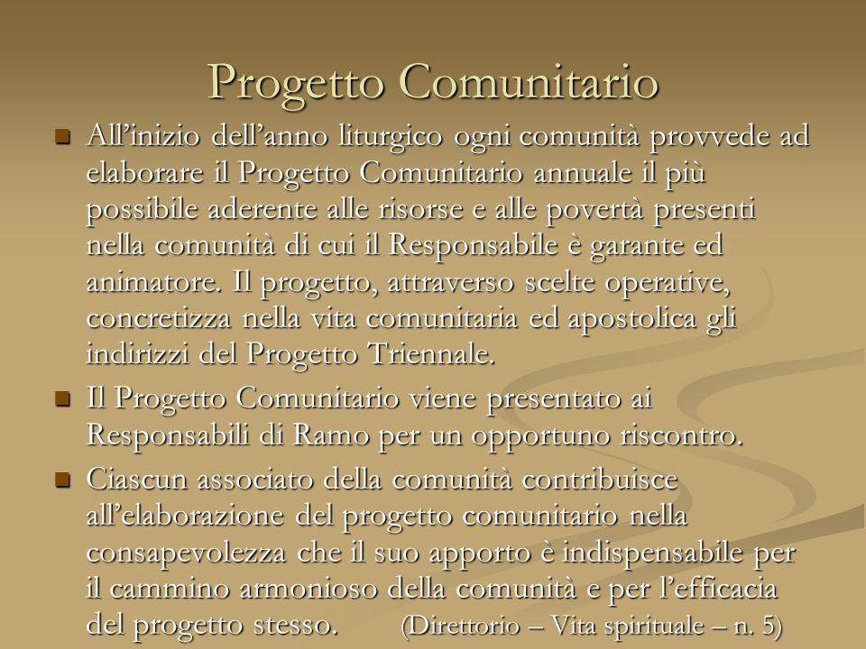 Progetto Comunitario All'inizio dell'anno liturgico ogni comunità provvede ad elaborare il Progetto Comunitario annuale il più possibile aderente alle risorse e alle povertà presenti nella comunità di cui il Responsabile è garante ed animatore.