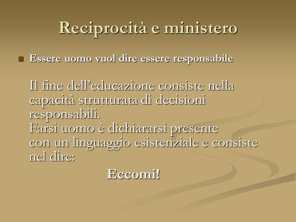 Essere uomo vuol dire essere responsabile Il fine dell'educazione consiste nella capacità strutturata di decisioni responsabili.