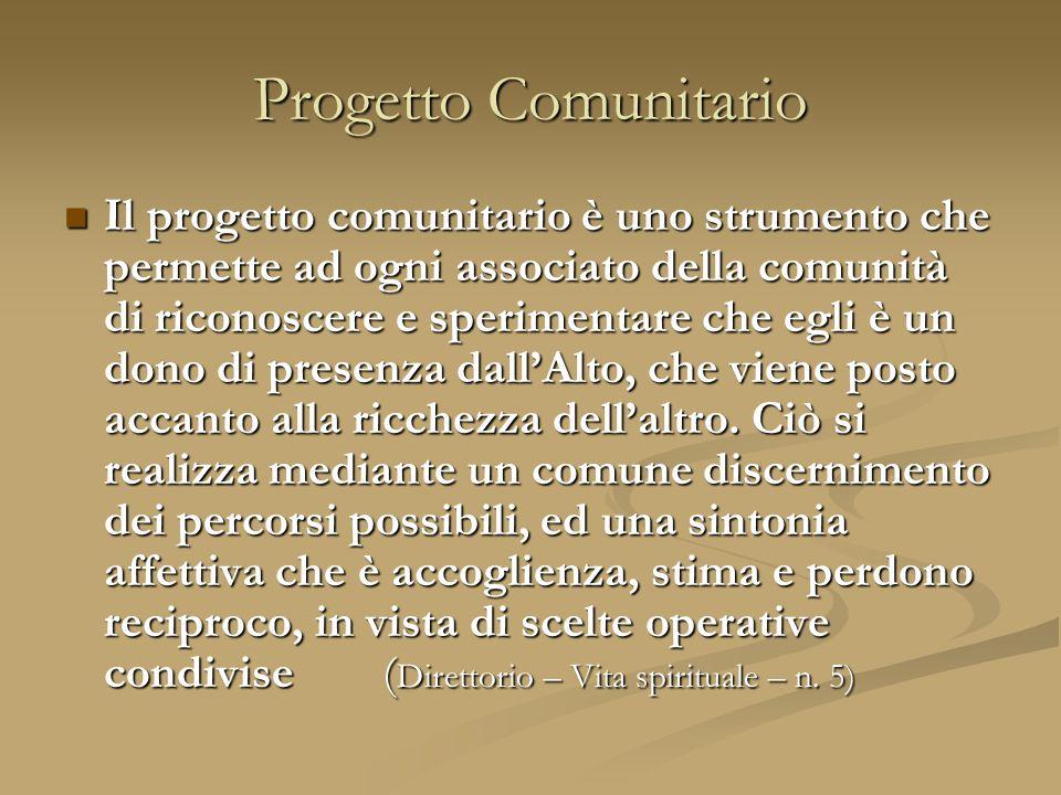 Progetto Comunitario Il progetto comunitario è uno strumento che permette ad ogni associato della comunità di riconoscere e sperimentare che egli è un dono di presenza dall'Alto, che viene posto accanto alla ricchezza dell'altro.