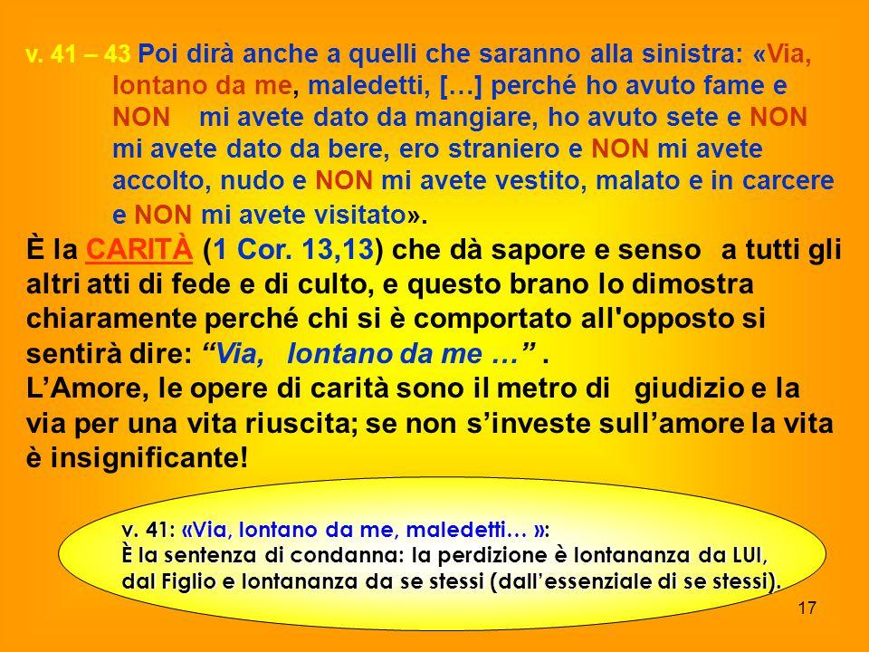 v. 41 – 43 Poi dirà anche a quelli che saranno alla sinistra: «Via, lontano da me, maledetti, […] perché ho avuto fame e NON mi avete dato da mangiare