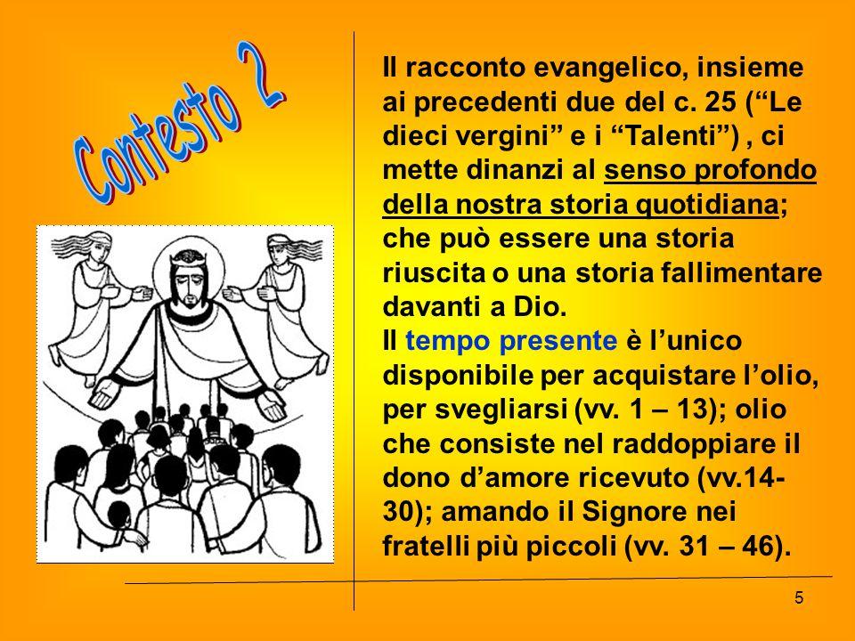 """Il racconto evangelico, insieme ai precedenti due del c. 25 (""""Le dieci vergini"""" e i """"Talenti""""), ci mette dinanzi al senso profondo della nostra storia"""