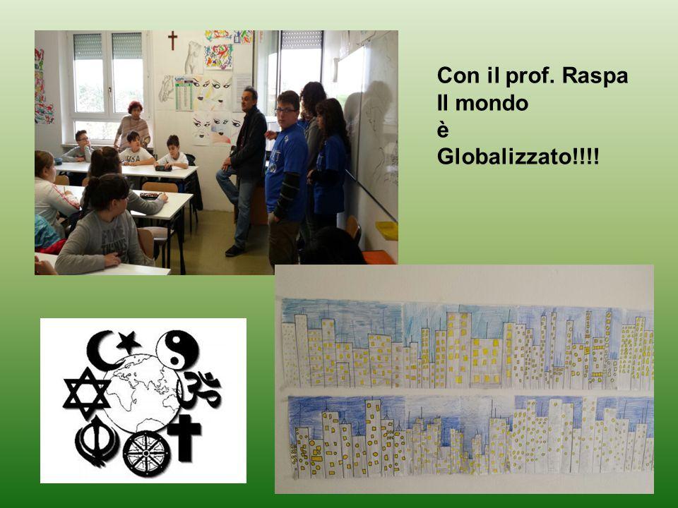 Con il prof. Raspa Il mondo è Globalizzato!!!!