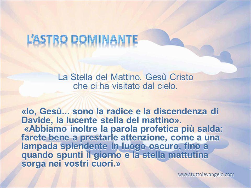 La Stella del Mattino.Gesù Cristo che ci ha visitato dal cielo.