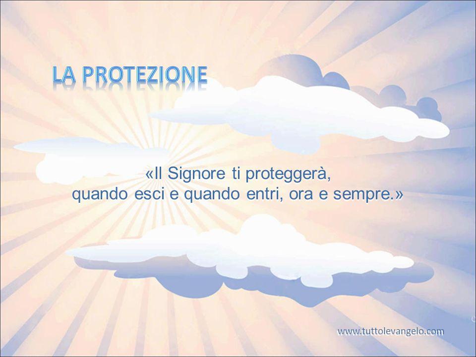 «Il Signore ti proteggerà, quando esci e quando entri, ora e sempre.» www.tuttolevangelo.com