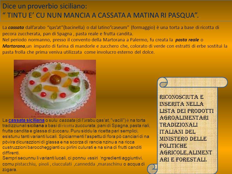 Dice un proverbio siciliano: TINTU E' CU NUN MANCIA A CASSATA A MATINA RI PASQUA .