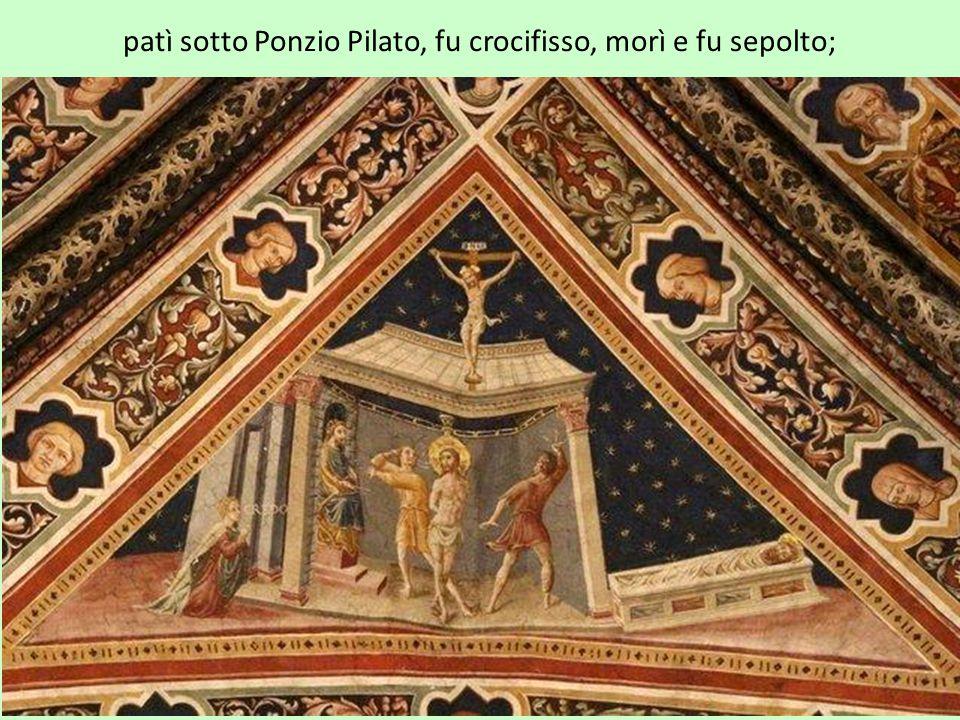 patì sotto Ponzio Pilato, fu crocifisso, morì e fu sepolto;