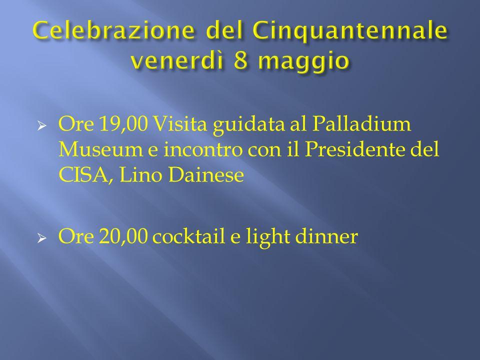  Ore 19,00 Visita guidata al Palladium Museum e incontro con il Presidente del CISA, Lino Dainese  Ore 20,00 cocktail e light dinner