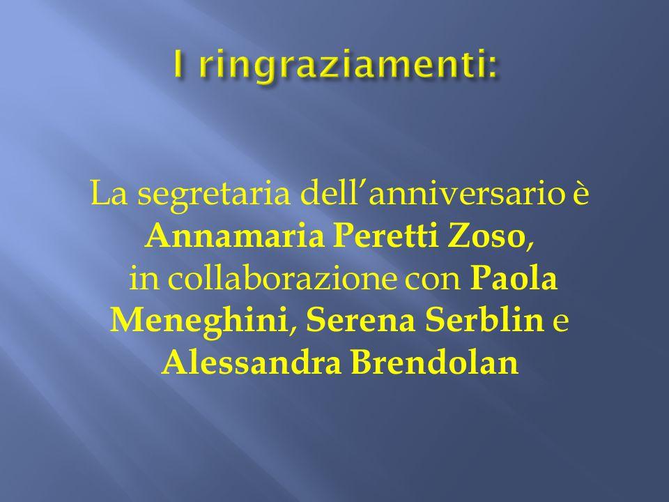 La segretaria dell'anniversario è Annamaria Peretti Zoso, in collaborazione con Paola Meneghini, Serena Serblin e Alessandra Brendolan