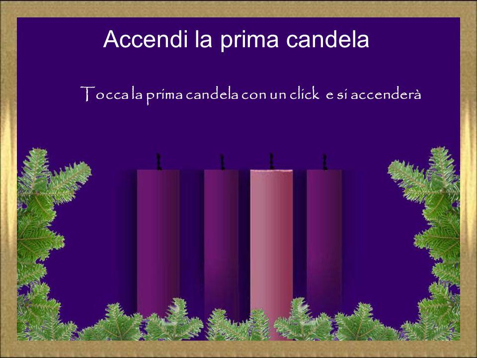Accendi la prima candela Tocca la prima candela con un click e si accenderà