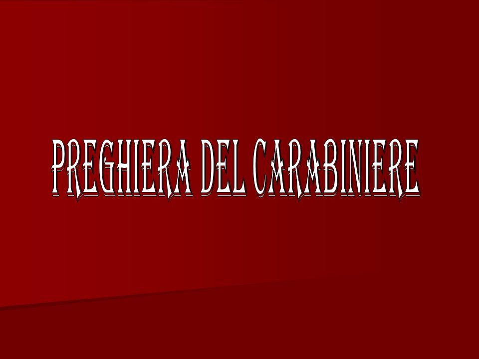 Dolcissima e gloriosa Madre di Dio e nostra, noi carabinieri d'Italia, a Te eleviamo reverente il pensiero, fiduciosa la preghiera e fervido il cuore Tu che le nostre Legioni invocano confortatrice e protettrice con il titolo di.