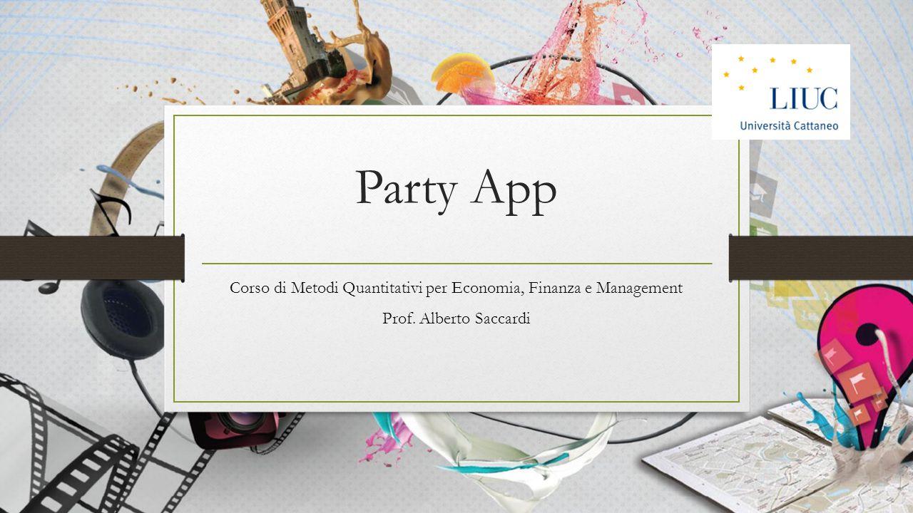 Party App Corso di Metodi Quantitativi per Economia, Finanza e Management Prof. Alberto Saccardi