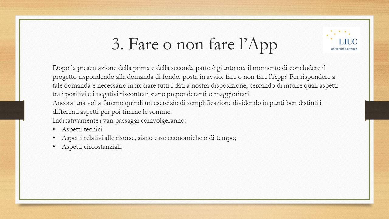 3. Fare o non fare l'App Dopo la presentazione della prima e della seconda parte è giunto ora il momento di concludere il progetto rispondendo alla do