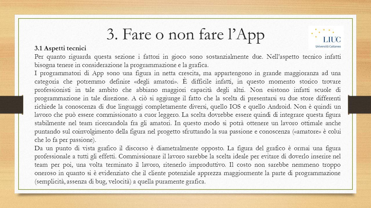 3. Fare o non fare l'App 3.1 Aspetti tecnici Per quanto riguarda questa sezione i fattori in gioco sono sostanzialmente due. Nell'aspetto tecnico infa