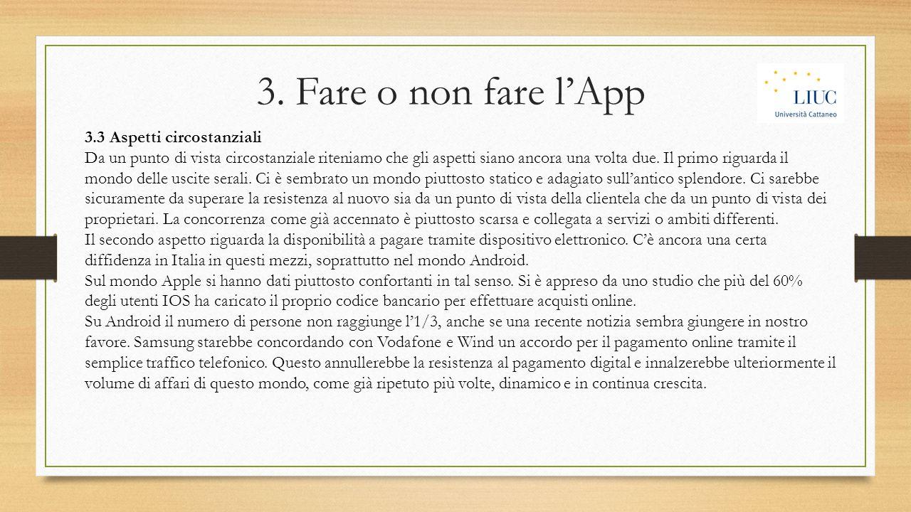 3. Fare o non fare l'App 3.3 Aspetti circostanziali Da un punto di vista circostanziale riteniamo che gli aspetti siano ancora una volta due. Il primo