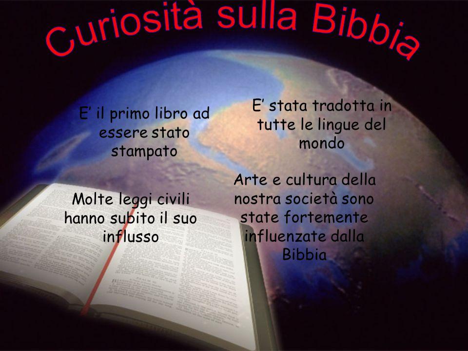 E' il primo libro ad essere stato stampato E' stata tradotta in tutte le lingue del mondo Molte leggi civili hanno subito il suo influsso Arte e cultu