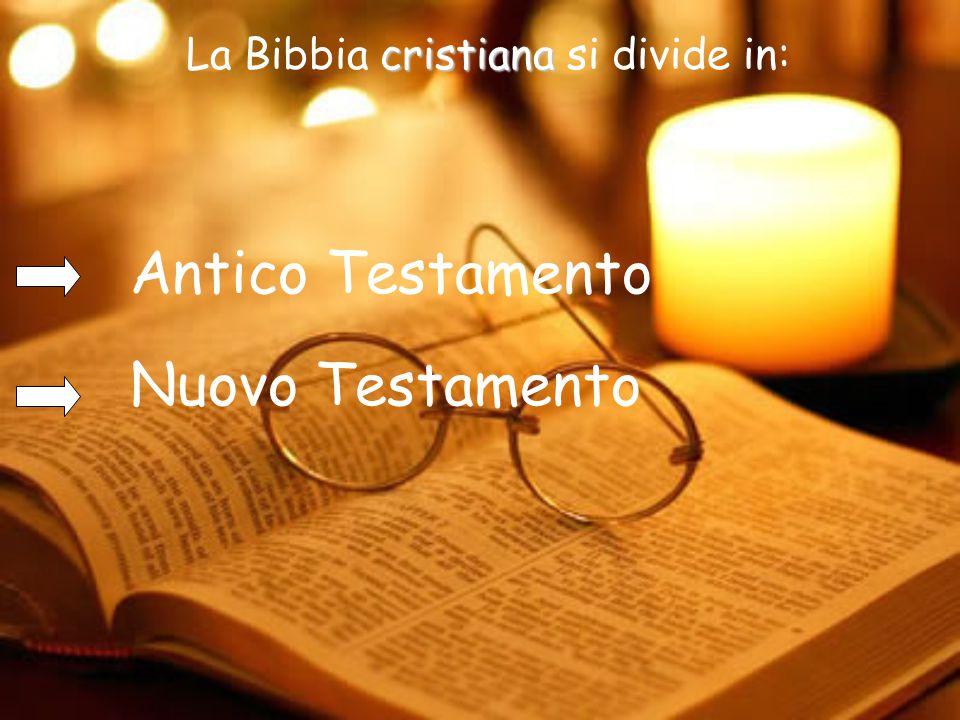 cristiana La Bibbia cristiana si divide in: Antico Testamento Nuovo Testamento