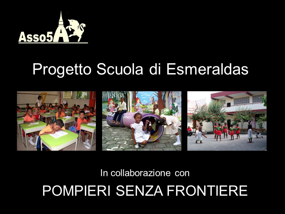 Progetto Scuola di Esmeraldas In collaborazione con POMPIERI SENZA FRONTIERE