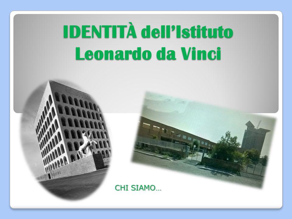 IDENTITÀ dell'Istituto Leonardo da Vinci CHI SIAMO…