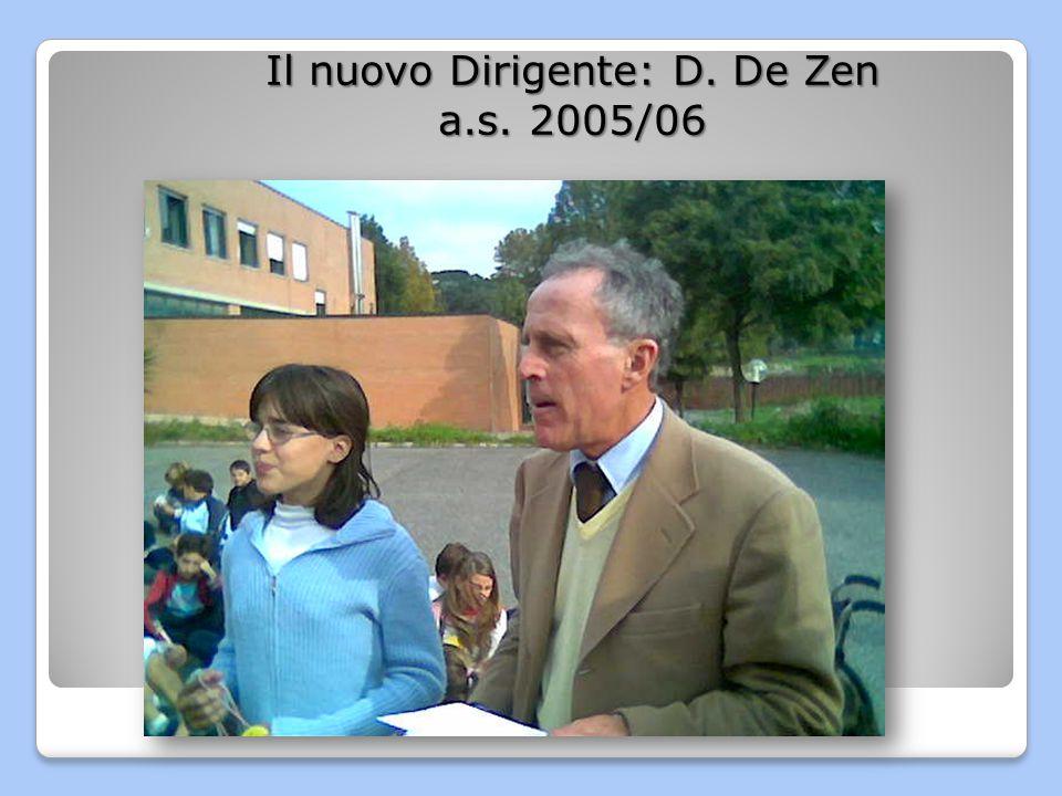 Il nuovo Dirigente: D. De Zen a.s. 2005/06