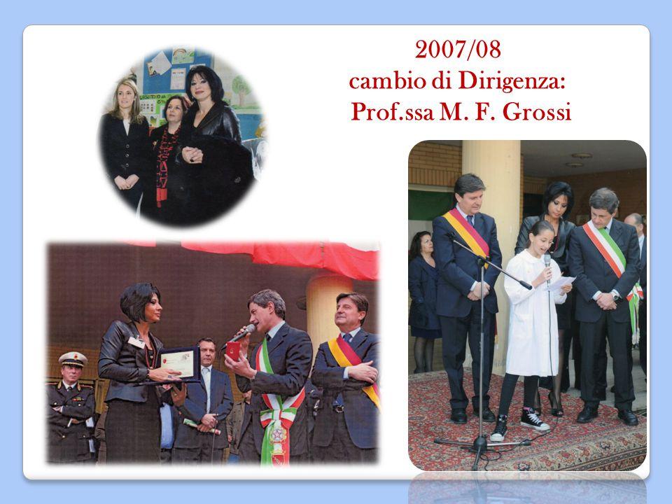 2007/08 cambio di Dirigenza: Prof.ssa M. F. Grossi