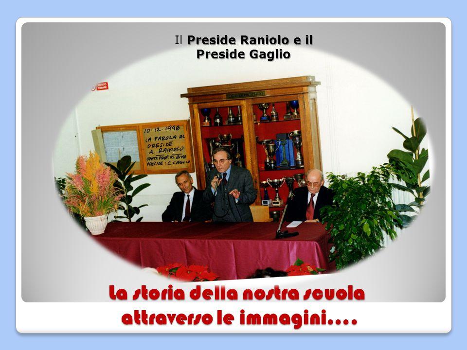 La storia della nostra scuola attraverso le immagini…. Preside Raniolo e il Preside Gaglio Il Preside Raniolo e il Preside Gaglio