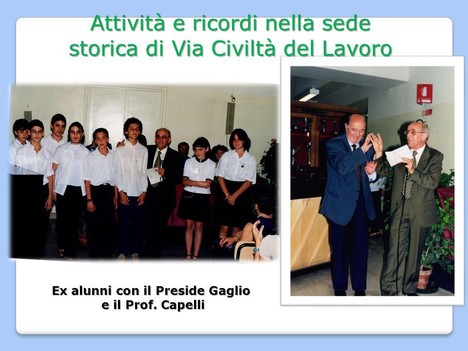 Attività e ricordi nella sede storica di Via Civiltà del Lavoro Ex alunni con il Preside Gaglio e il Prof. Capelli e il Prof. Capelli