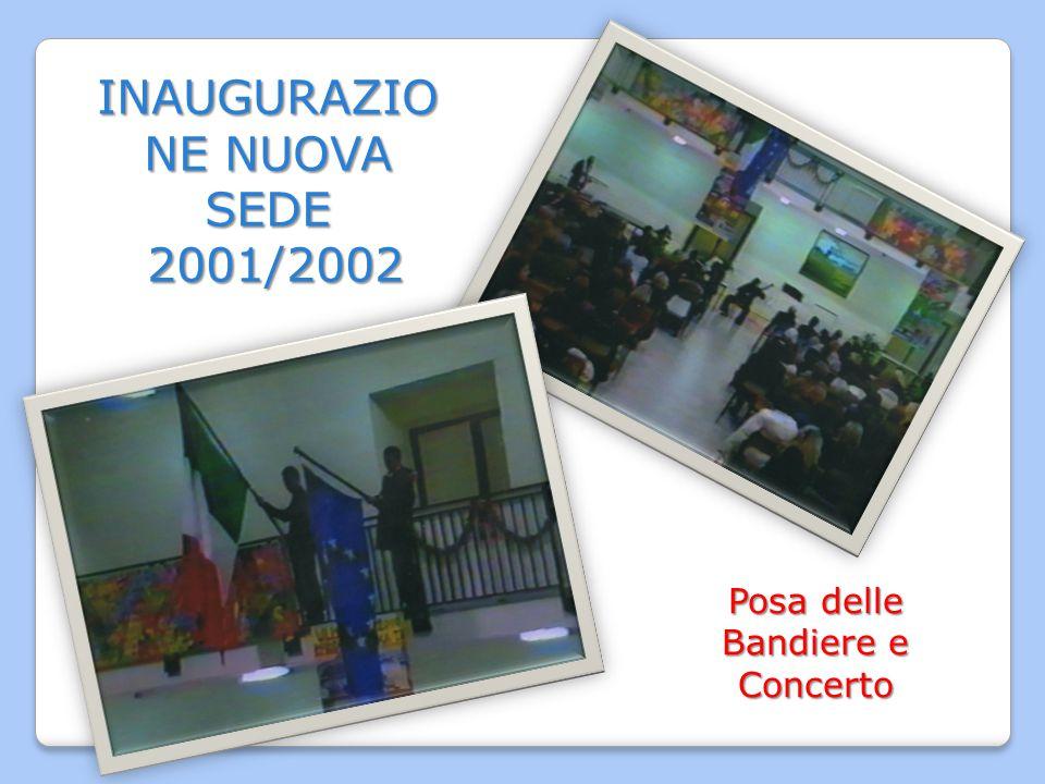 INAUGURAZIO NE NUOVA SEDE 2001/2002 2001/2002 Posa delle Bandiere e Concerto