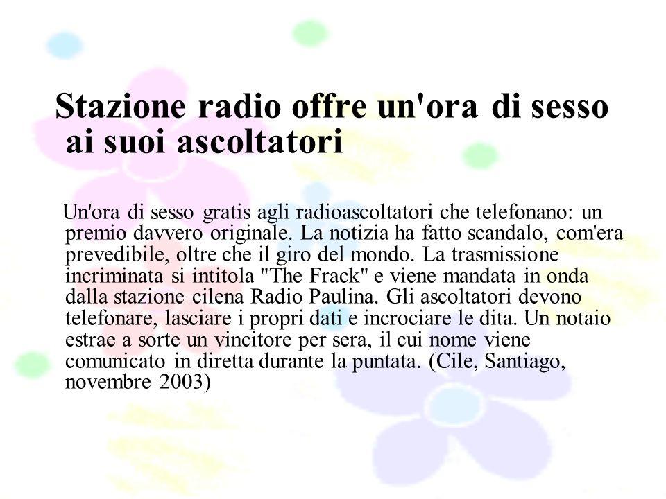 Stazione radio offre un ora di sesso ai suoi ascoltatori Un ora di sesso gratis agli radioascoltatori che telefonano: un premio davvero originale.