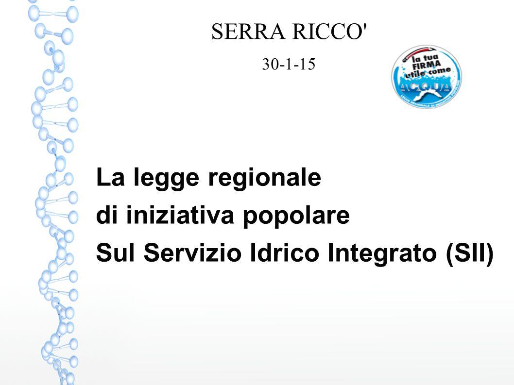 SERRA RICCO' 30-1-15 La legge regionale di iniziativa popolare Sul Servizio Idrico Integrato (SII)