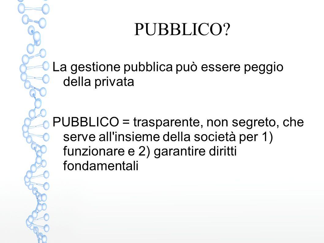 PUBBLICO? La gestione pubblica può essere peggio della privata PUBBLICO = trasparente, non segreto, che serve all'insieme della società per 1) funzion