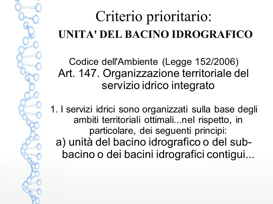 Criterio prioritario: UNITA' DEL BACINO IDROGRAFICO Codice dell'Ambiente (Legge 152/2006) Art. 147. Organizzazione territoriale del servizio idrico in
