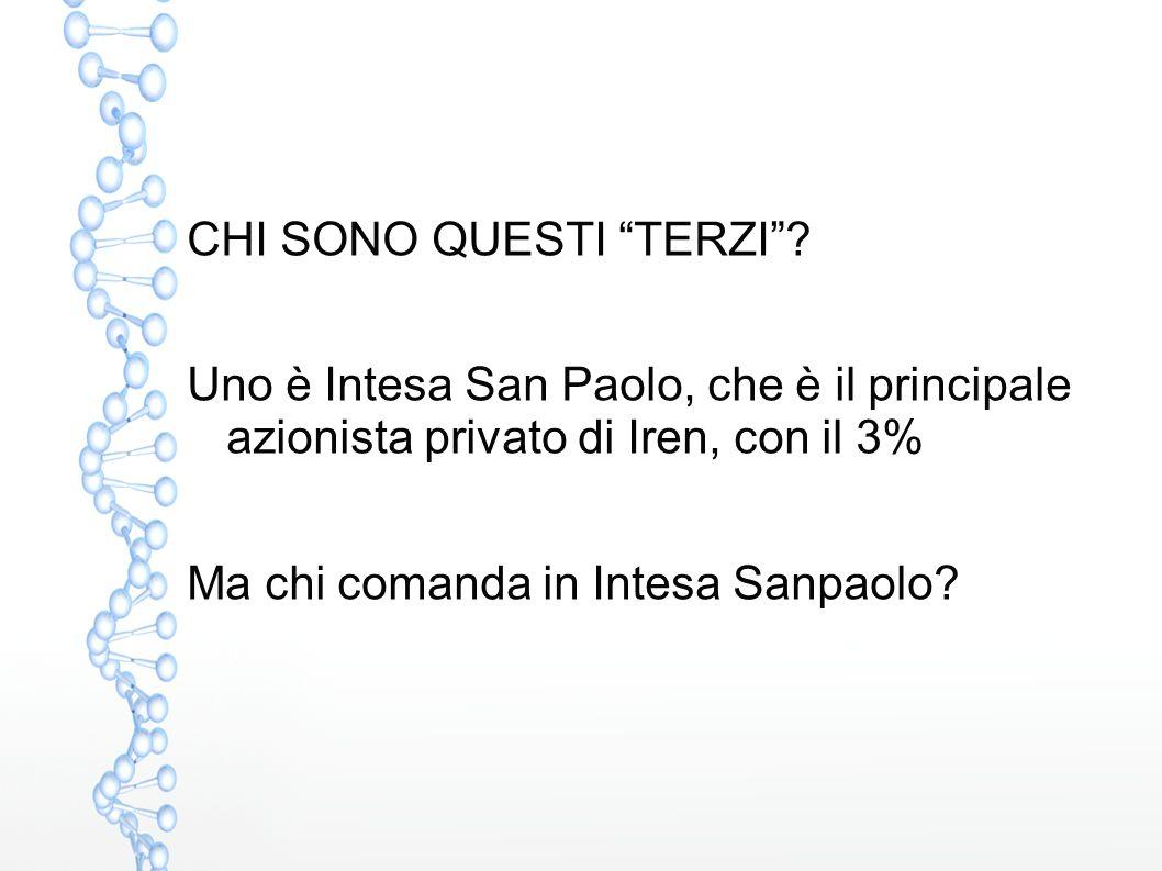 """CHI SONO QUESTI """"TERZI""""? Uno è Intesa San Paolo, che è il principale azionista privato di Iren, con il 3% Ma chi comanda in Intesa Sanpaolo?"""