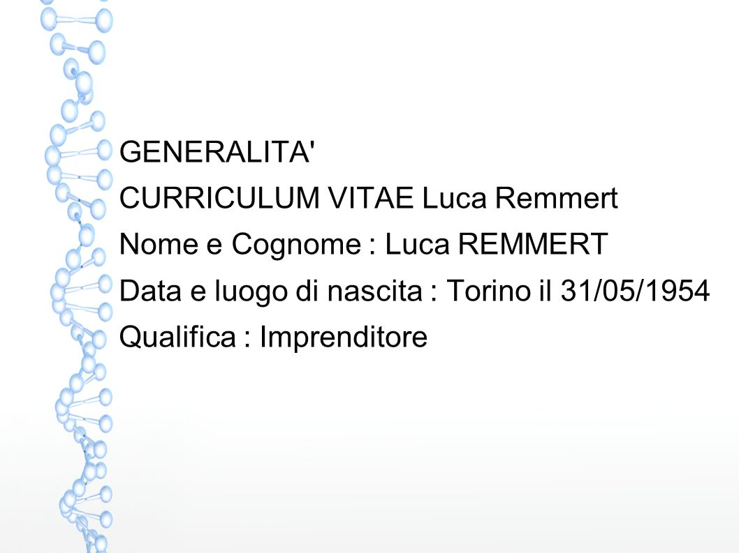 GENERALITA' CURRICULUM VITAE Luca Remmert Nome e Cognome : Luca REMMERT Data e luogo di nascita : Torino il 31/05/1954 Qualifica : Imprenditore