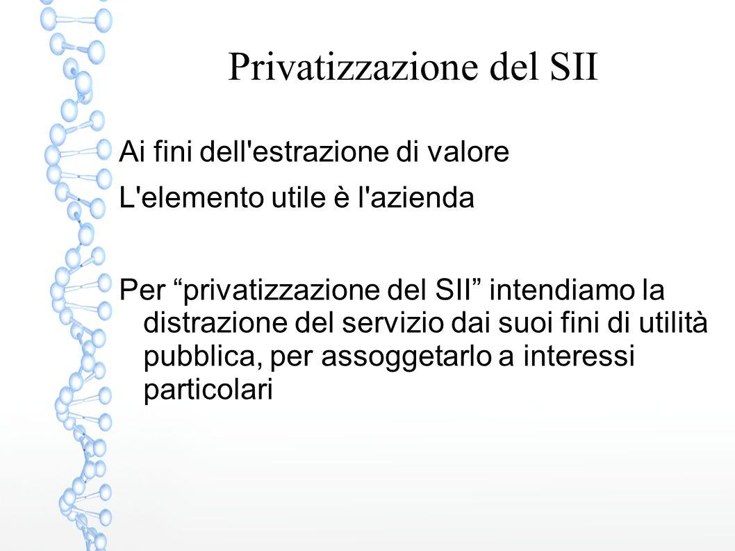 """Privatizzazione del SII Ai fini dell'estrazione di valore L'elemento utile è l'azienda Per """"privatizzazione del SII"""" intendiamo la distrazione del ser"""
