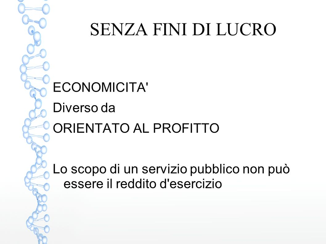 SENZA FINI DI LUCRO ECONOMICITA' Diverso da ORIENTATO AL PROFITTO Lo scopo di un servizio pubblico non può essere il reddito d'esercizio