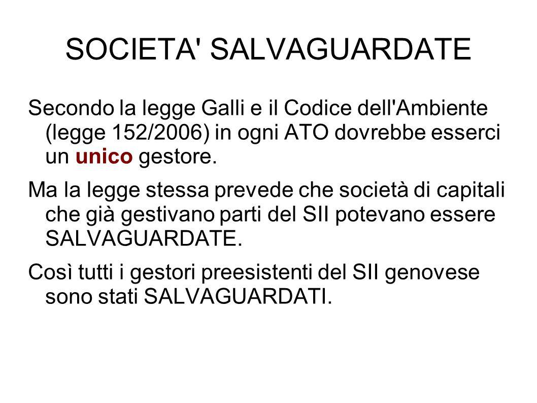 SOCIETA' SALVAGUARDATE Secondo la legge Galli e il Codice dell'Ambiente (legge 152/2006) in ogni ATO dovrebbe esserci un unico gestore. Ma la legge st