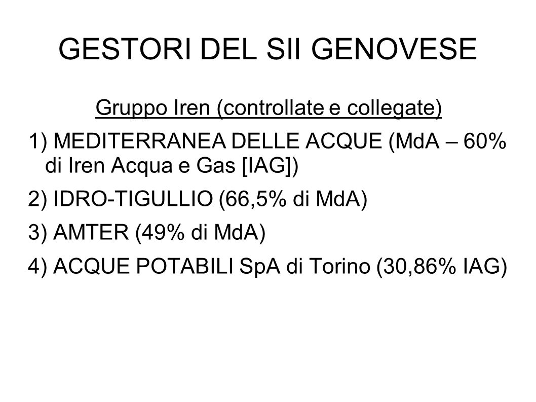 GESTORI DEL SII GENOVESE Gruppo Iren (controllate e collegate) 1) MEDITERRANEA DELLE ACQUE (MdA – 60% di Iren Acqua e Gas [IAG]) 2) IDRO-TIGULLIO (66,