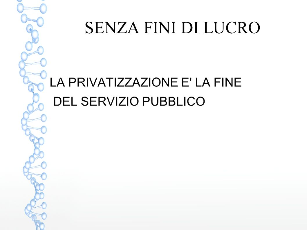 SENZA FINI DI LUCRO LA PRIVATIZZAZIONE E' LA FINE DEL SERVIZIO PUBBLICO