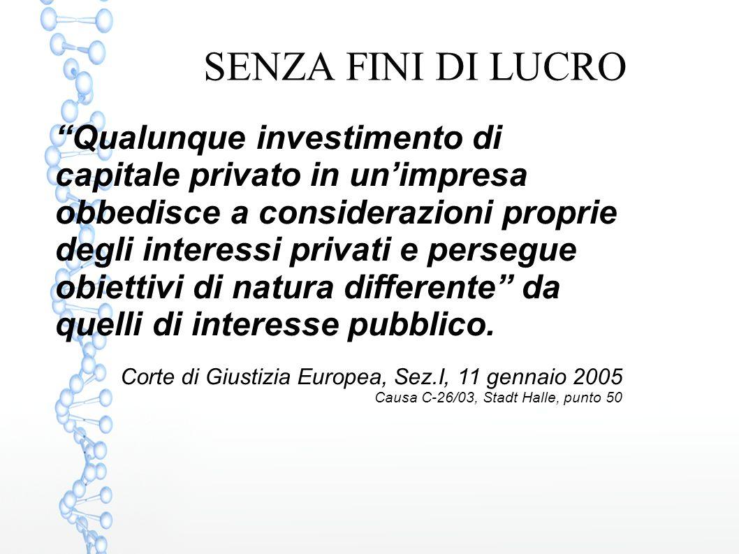 """SENZA FINI DI LUCRO """"Qualunque investimento di capitale privato in un'impresa obbedisce a considerazioni proprie degli interessi privati e persegue ob"""