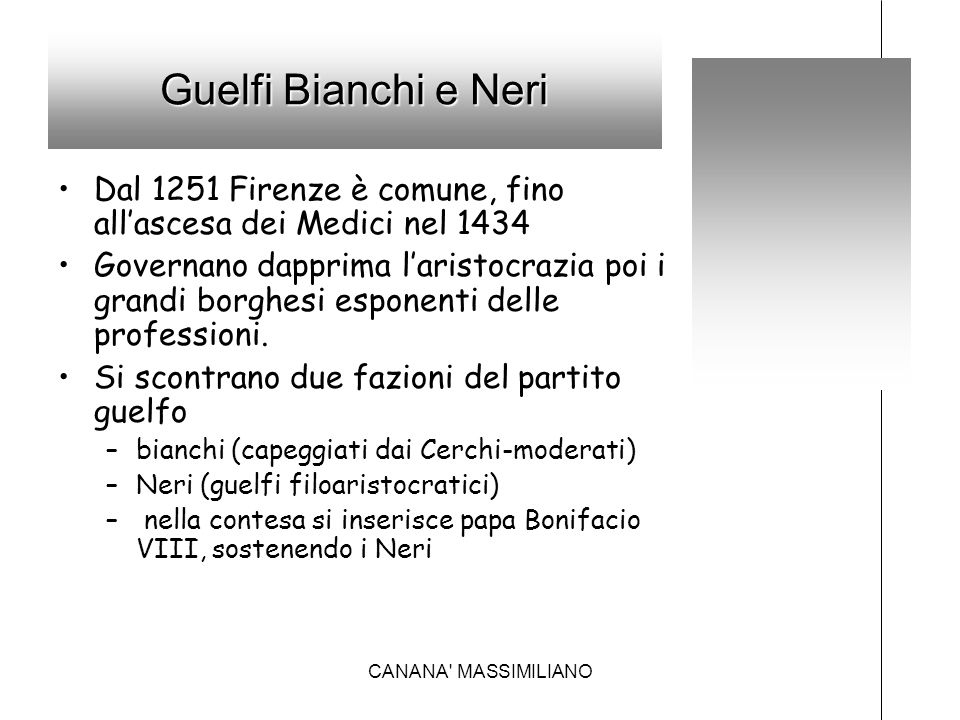 Guelfi Bianchi e Neri Dal 1251 Firenze è comune, fino all'ascesa dei Medici nel 1434 Governano dapprima l'aristocrazia poi i grandi borghesi esponenti