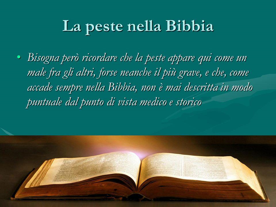 La peste nella Bibbia Bisogna però ricordare che la peste appare qui come un male fra gli altri, forse neanche il più grave, e che, come accade sempre