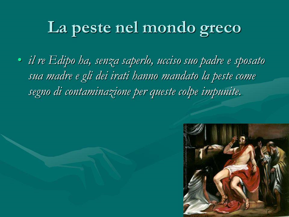 La peste nel mondo greco il re Edipo ha, senza saperlo, ucciso suo padre e sposato sua madre e gli dei irati hanno mandato la peste come segno di cont