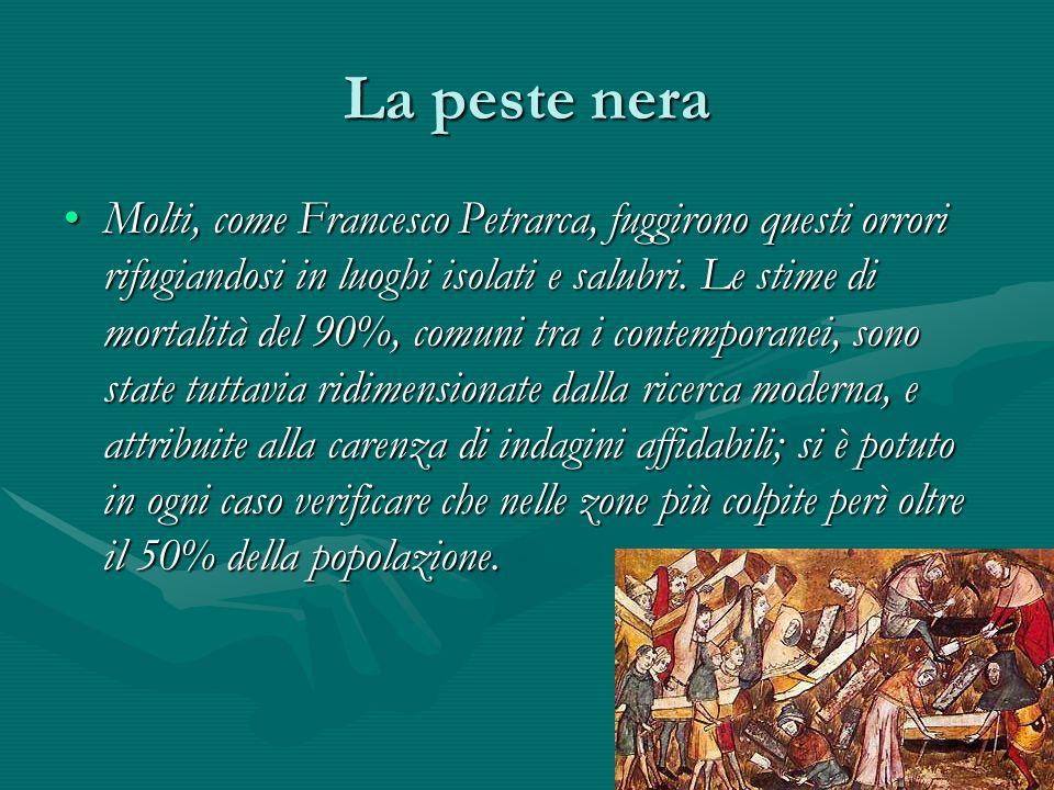 La peste nera Molti, come Francesco Petrarca, fuggirono questi orrori rifugiandosi in luoghi isolati e salubri. Le stime di mortalità del 90%, comuni