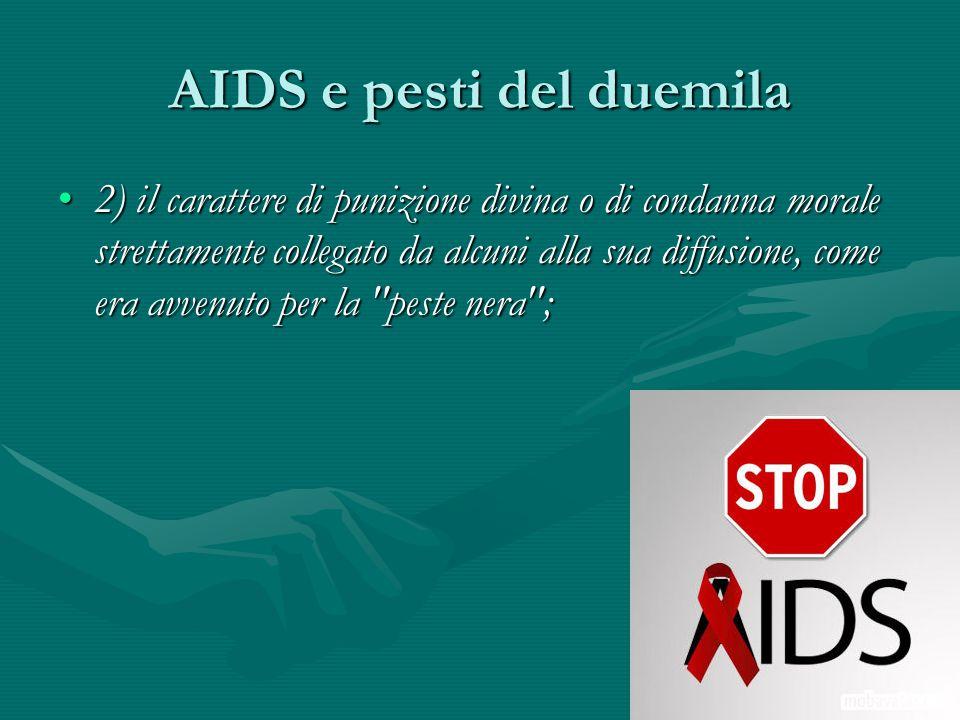 AIDS e pesti del duemila 2) il carattere di punizione divina o di condanna morale strettamente collegato da alcuni alla sua diffusione, come era avven