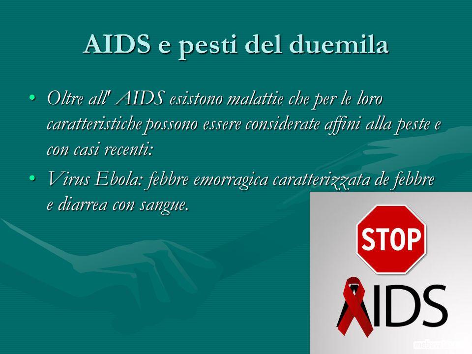 AIDS e pesti del duemila Oltre all' AIDS esistono malattie che per le loro caratteristiche possono essere considerate affini alla peste e con casi rec