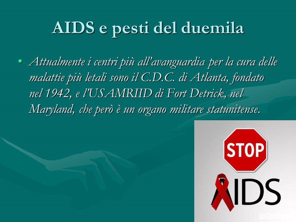 AIDS e pesti del duemila Attualmente i centri più all'avanguardia per la cura delle malattie più letali sono il C.D.C. di Atlanta, fondato nel 1942, e