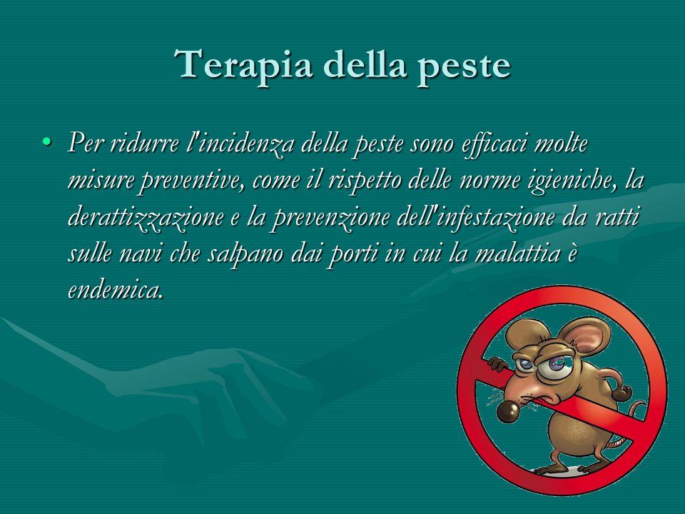 Terapia della peste Per ridurre l'incidenza della peste sono efficaci molte misure preventive, come il rispetto delle norme igieniche, la derattizzazi
