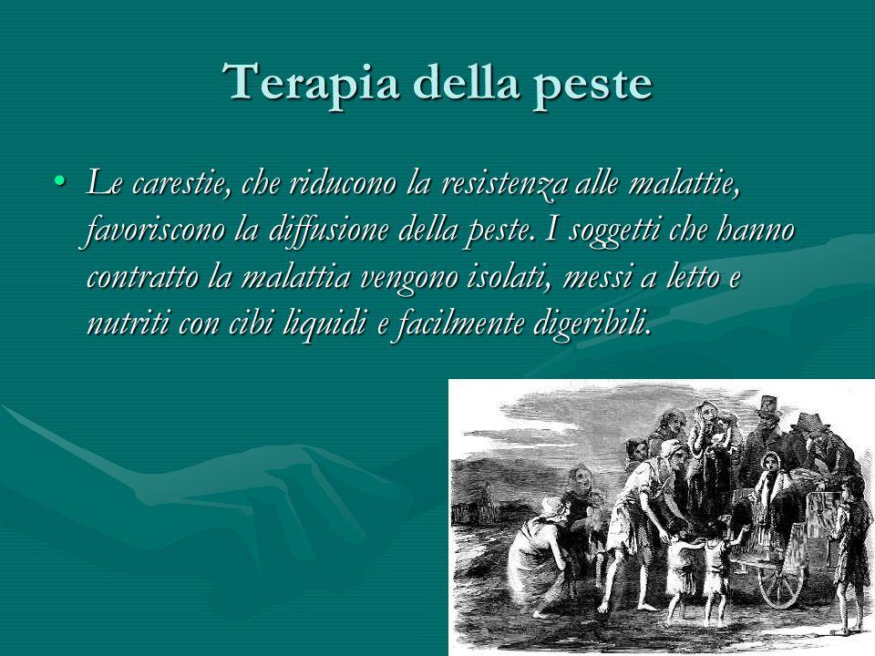 Terapia della peste Le carestie, che riducono la resistenza alle malattie, favoriscono la diffusione della peste. I soggetti che hanno contratto la ma